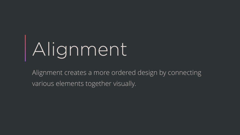 Alignment Alignment creates a more ordered desi...