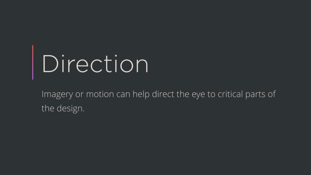 Direction Imagery or motion can help direct the...