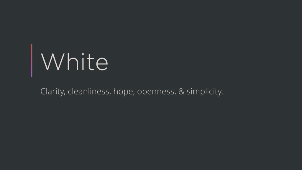 White Clarity, cleanliness, hope, openness, & s...