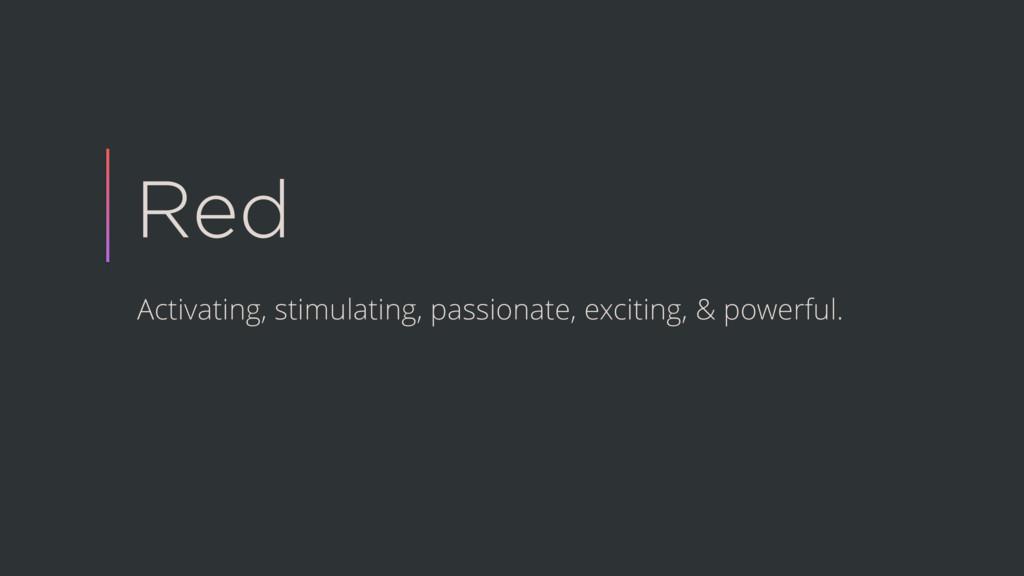Red Activating, stimulating, passionate, exciti...