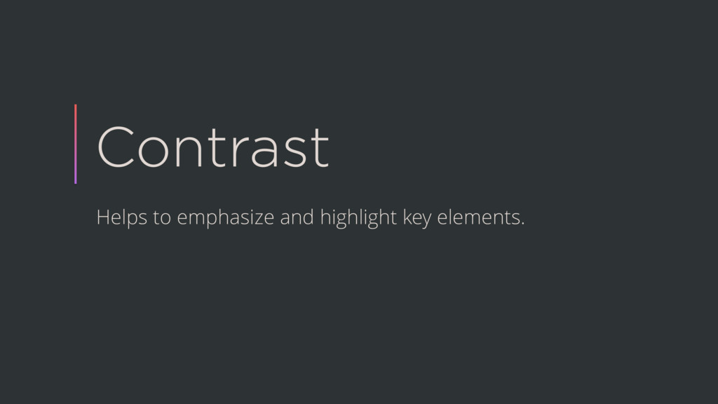 Contrast Helps to emphasize and highlight key e...