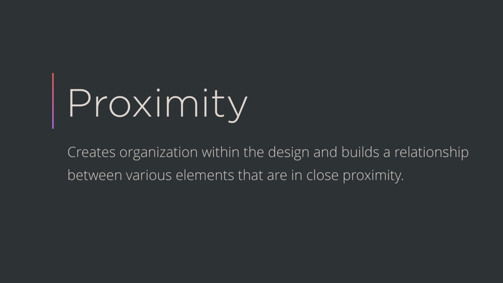 Proximity Creates organization within the desig...