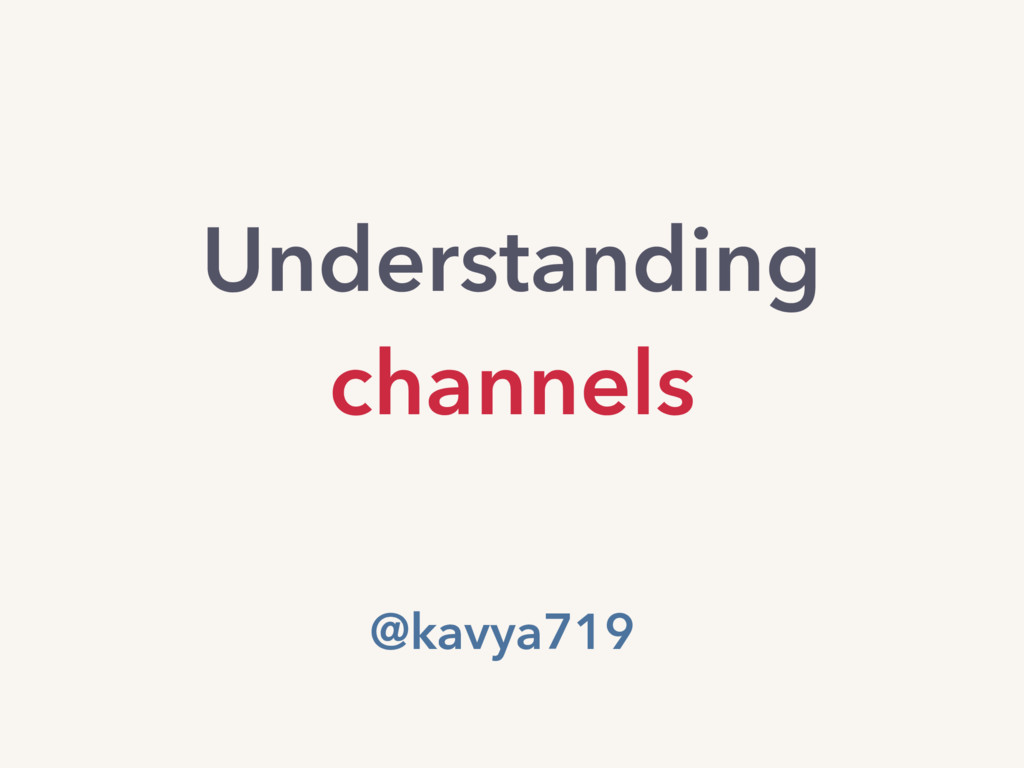 Understanding channels @kavya719