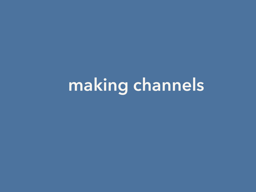 making channels