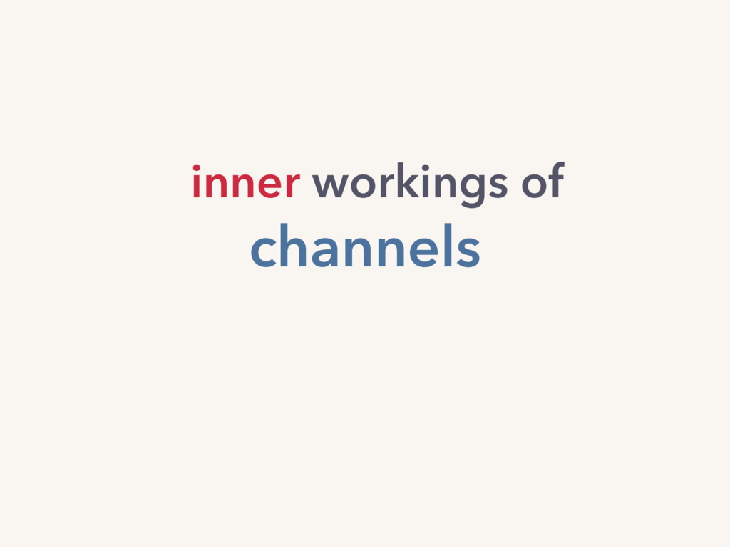 inner workings of channels