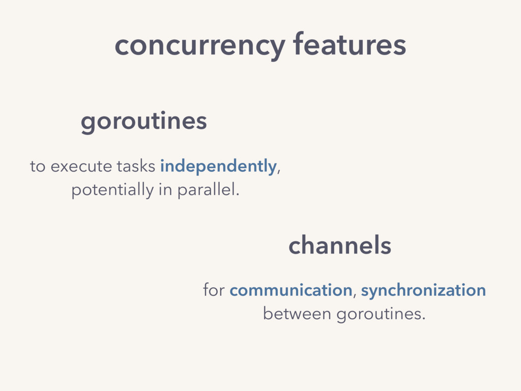 goroutines to execute tasks independently, pote...