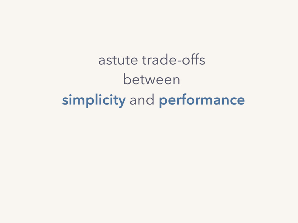 simplicity and performance astute trade-offs be...