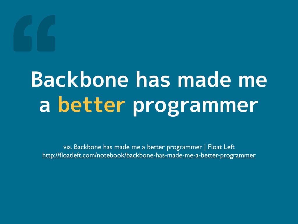 Backbone has made me a better programmer via. B...