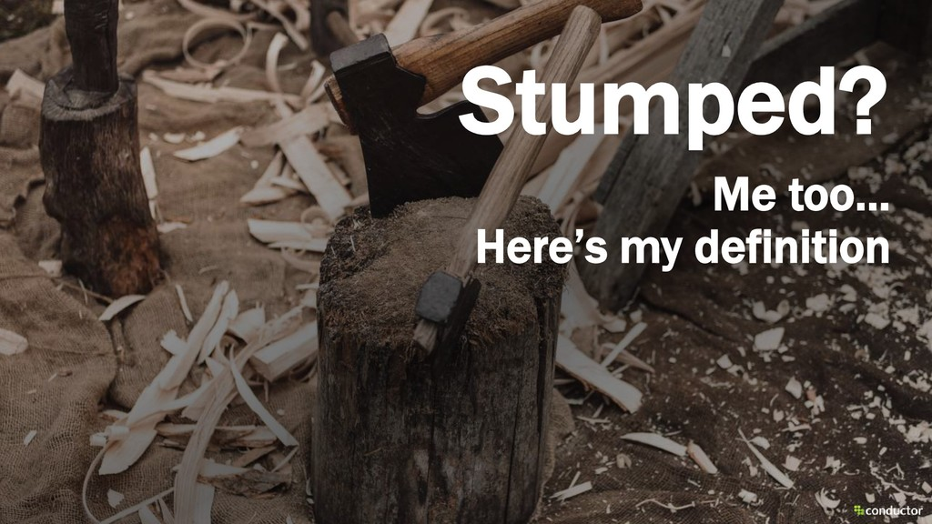 Stumped? Me too… Here's my definition