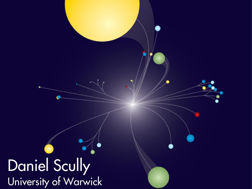 Daniel Scully University of Warwick