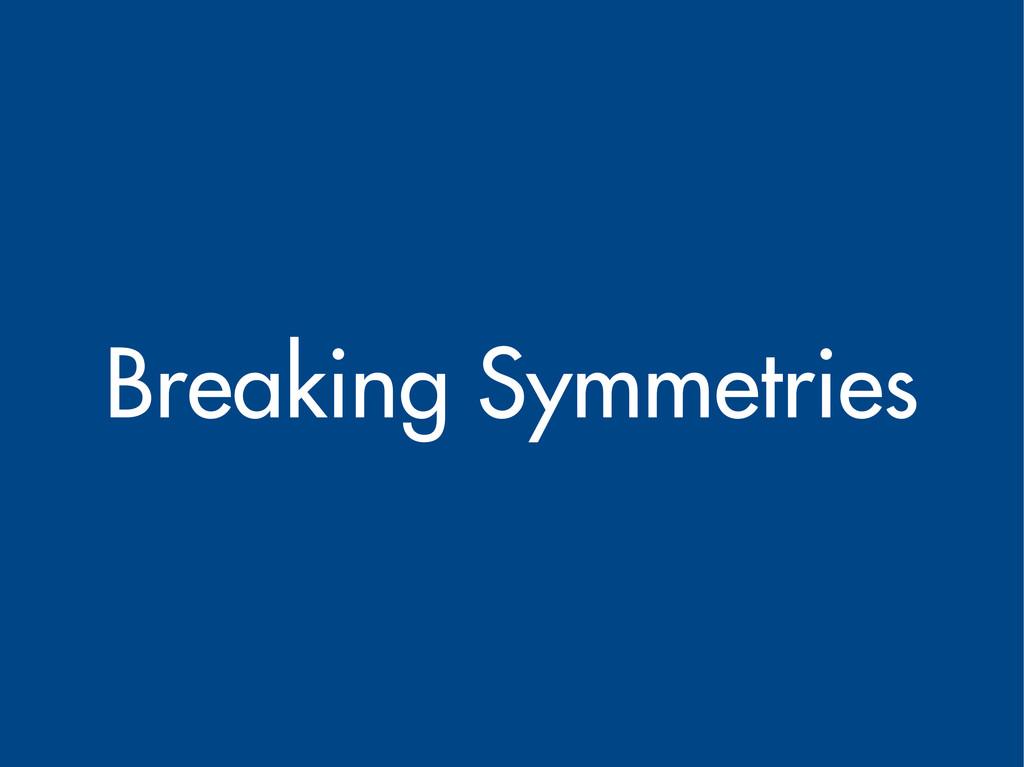 Breaking Symmetries