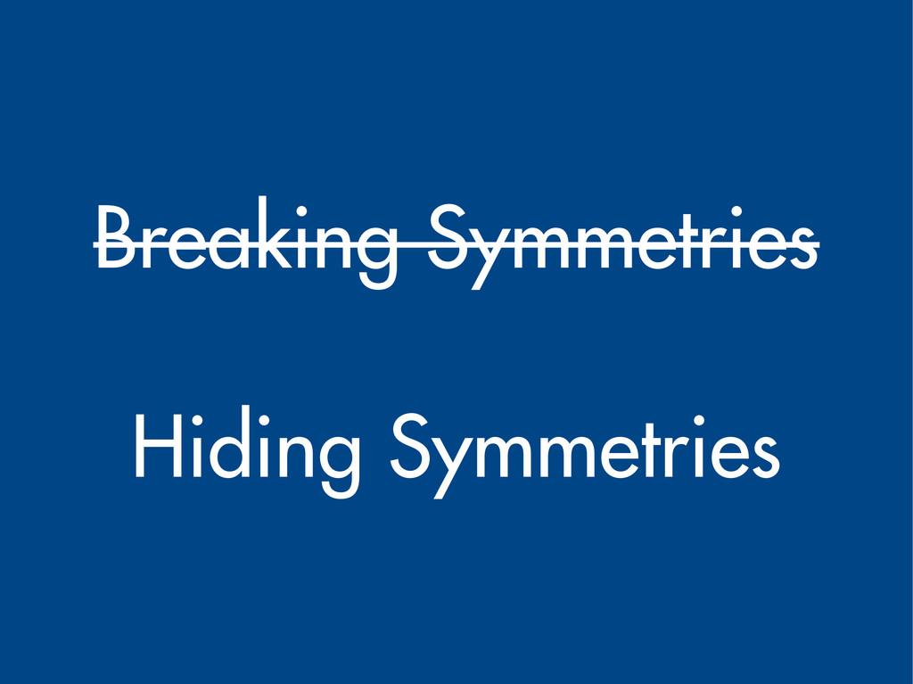 Breaking Symmetries Hiding Symmetries