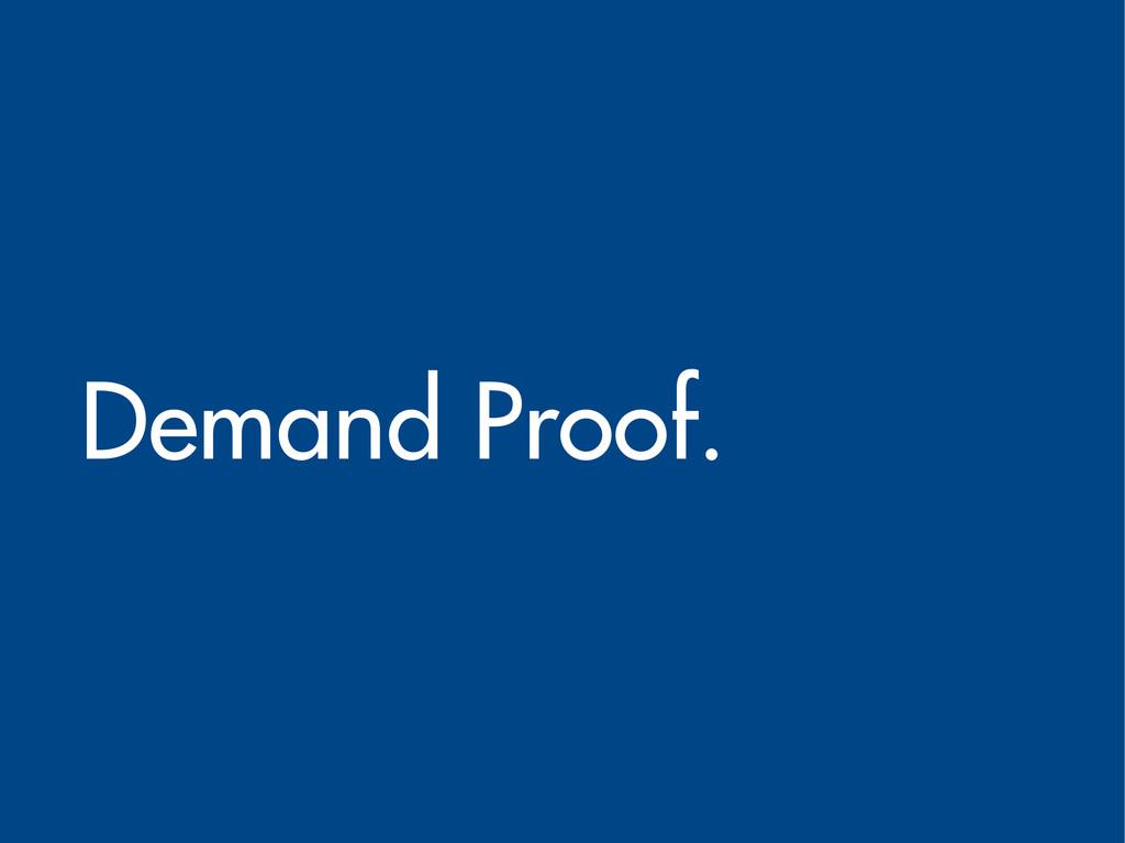 Demand Proof.