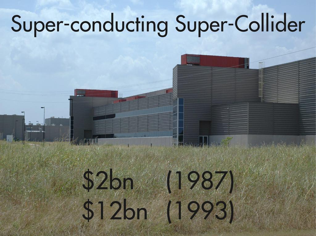 Super-conducting Super-Collider $2bn (1987) $12...