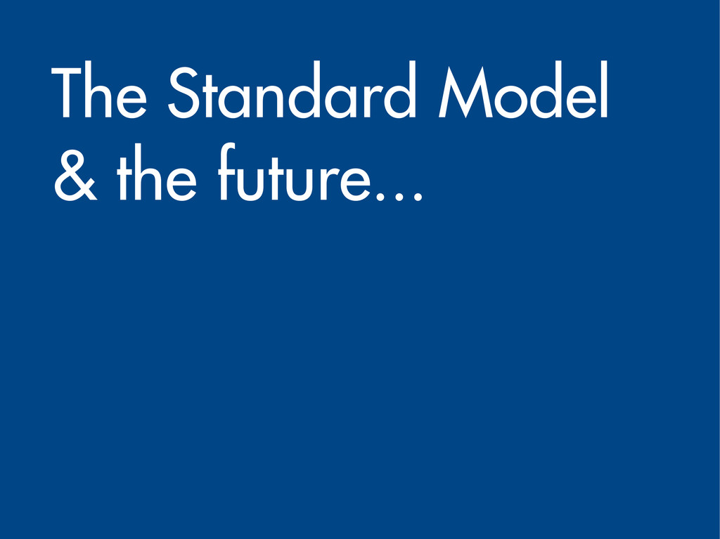 The Standard Model & the future...
