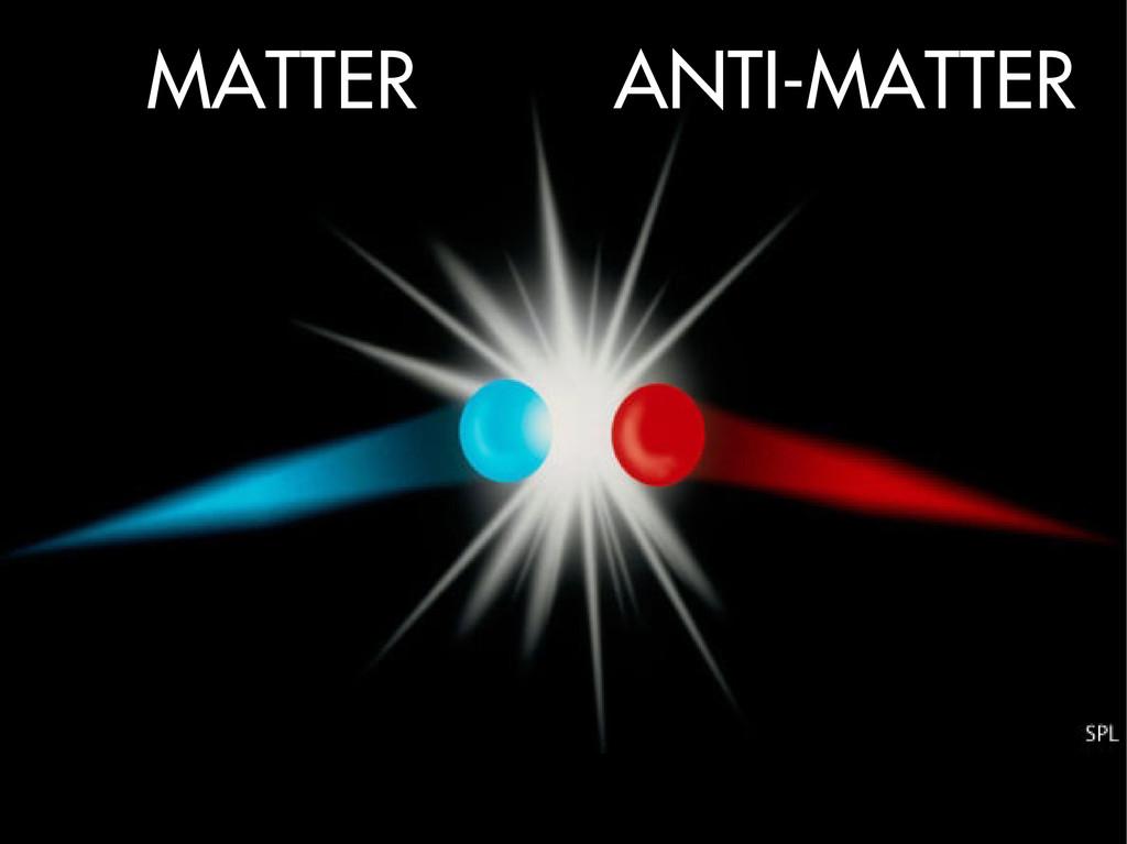 MATTER ANTI-MATTER
