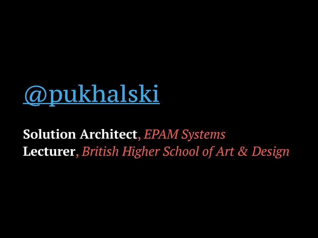 @pukhalski ! Solution Architect, EPAM Systems L...