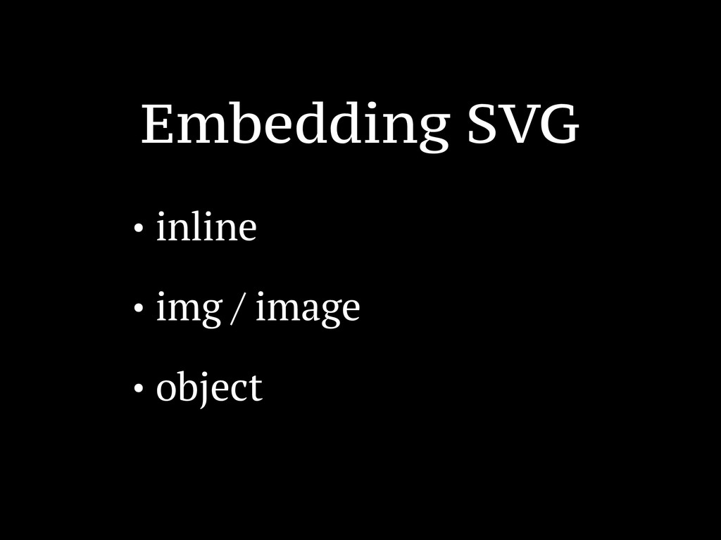 Embedding SVG • inline • img / image • object