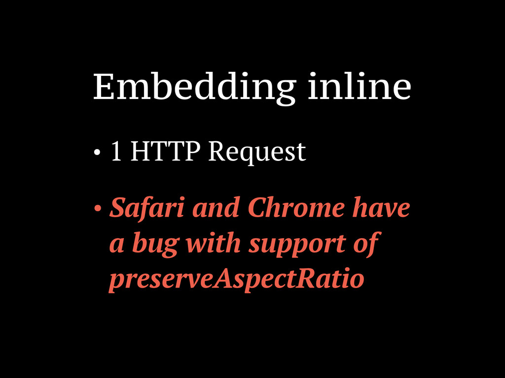 Embedding inline • 1 HTTP Request • Safari and ...