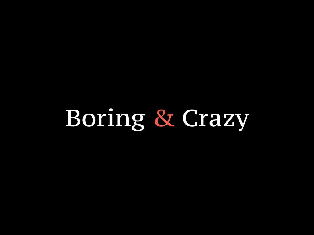 Boring & Crazy