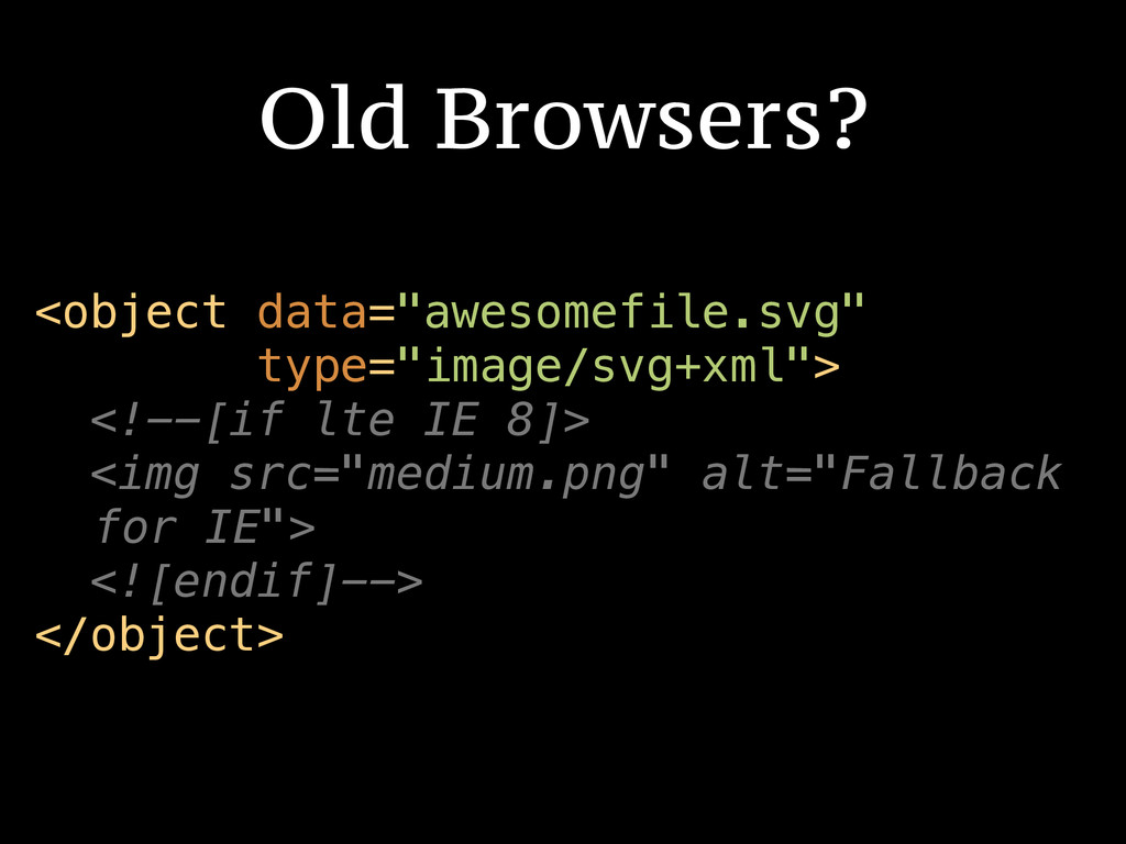 "Old Browsers? <object data=""awesomefile.svg"" ty..."