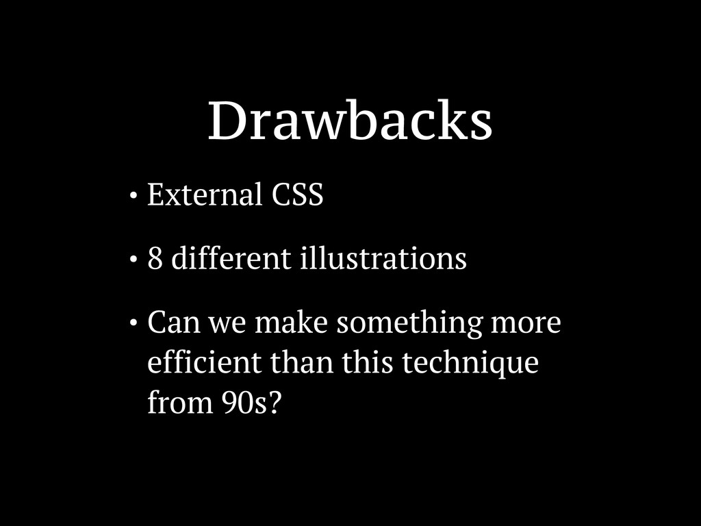 Drawbacks • External CSS • 8 different illustra...