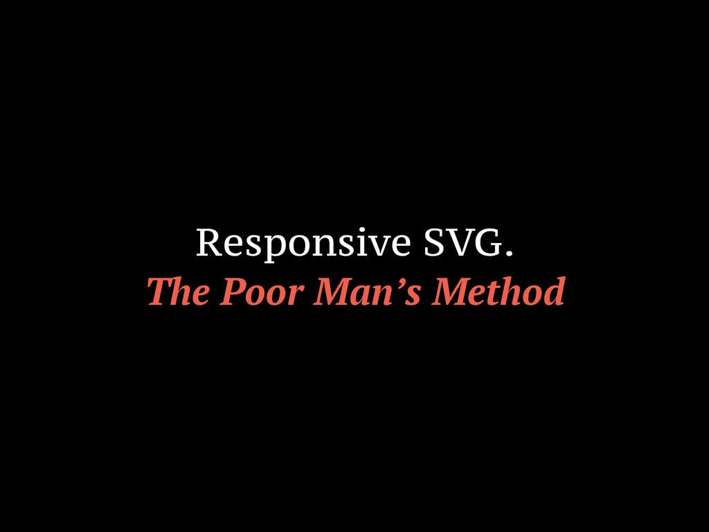 Responsive SVG. The Poor Man's Method