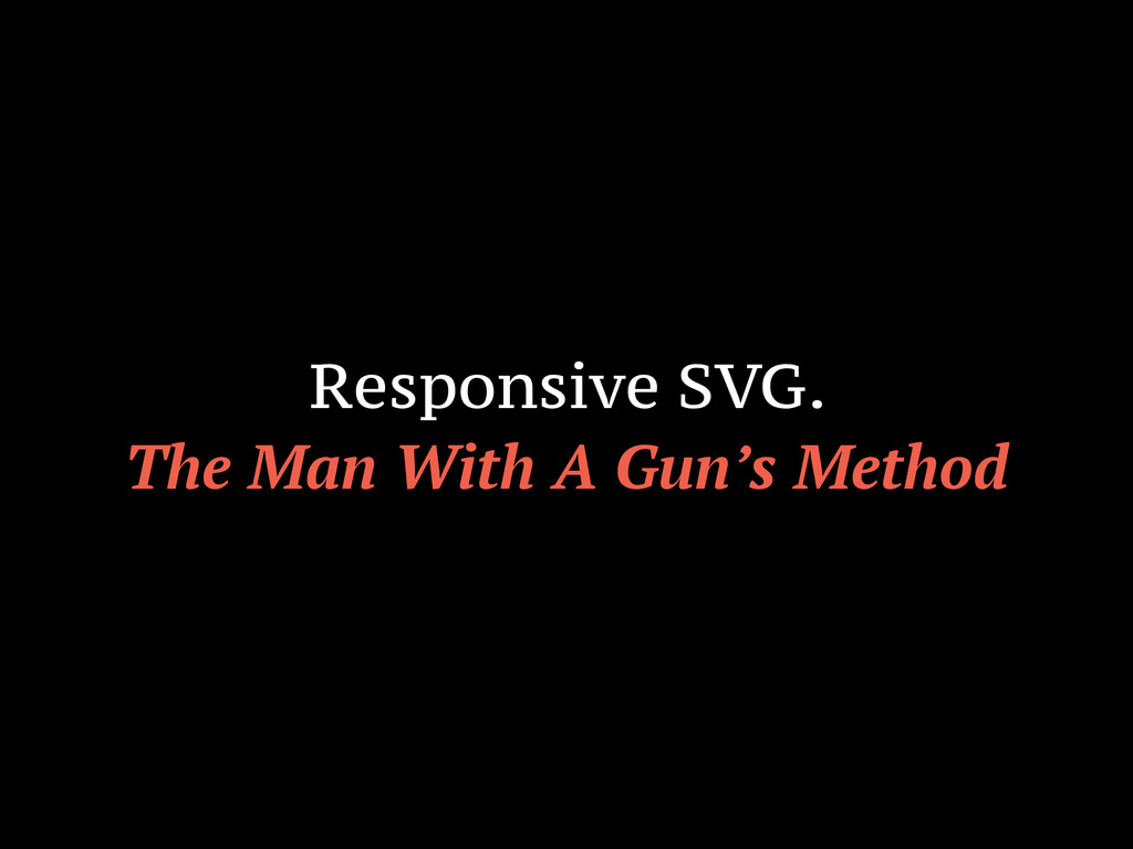 Responsive SVG. The Man With A Gun's Method