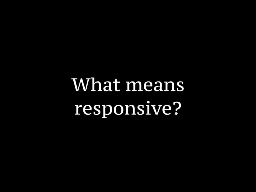 What means responsive?