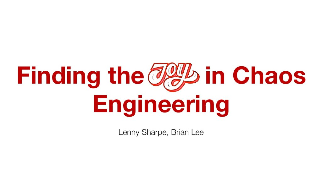 Finding the in Chaos Engineering  Lenny Sharpe...