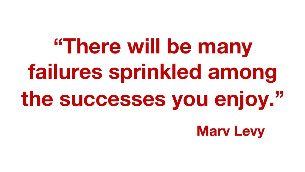 """""""There will be many failures sprinkled among th..."""