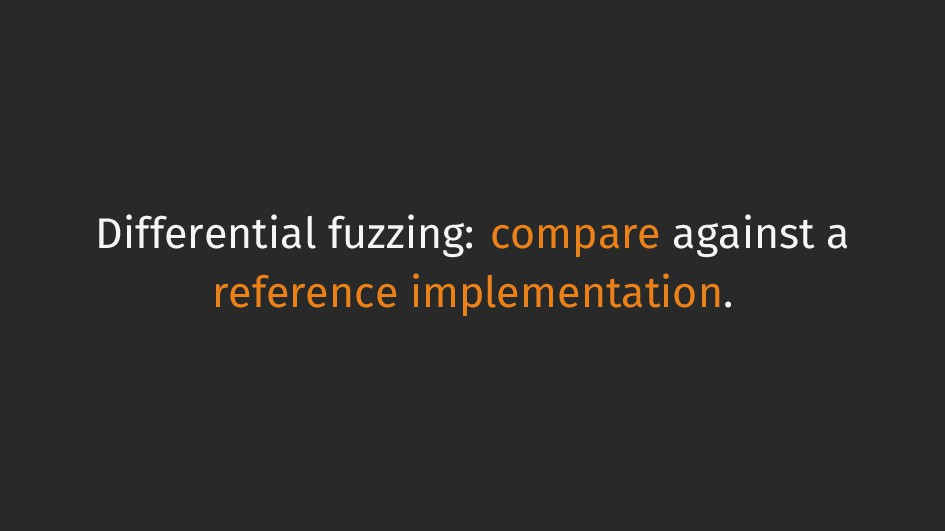 Differential fuzzing: compare against a referen...