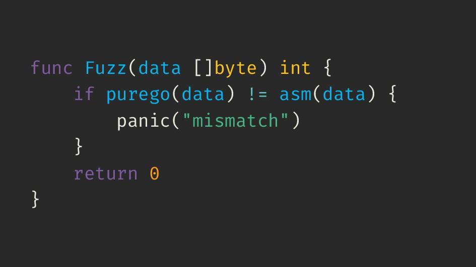func Fuzz(data []byte) int { if purego(data) !=...