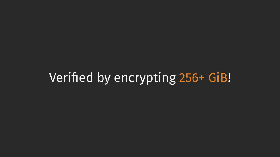Verified by encrypting 256+ GiB!