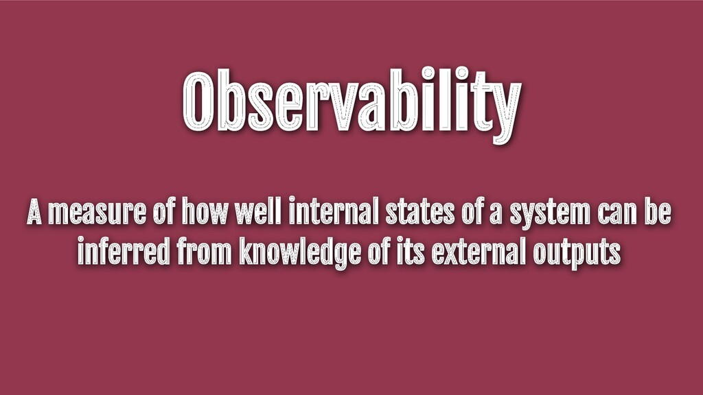 Observability A measure of how well internal st...