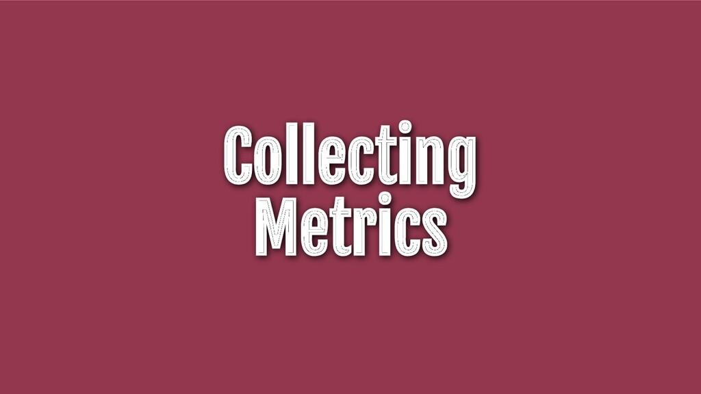 Collecting Metrics