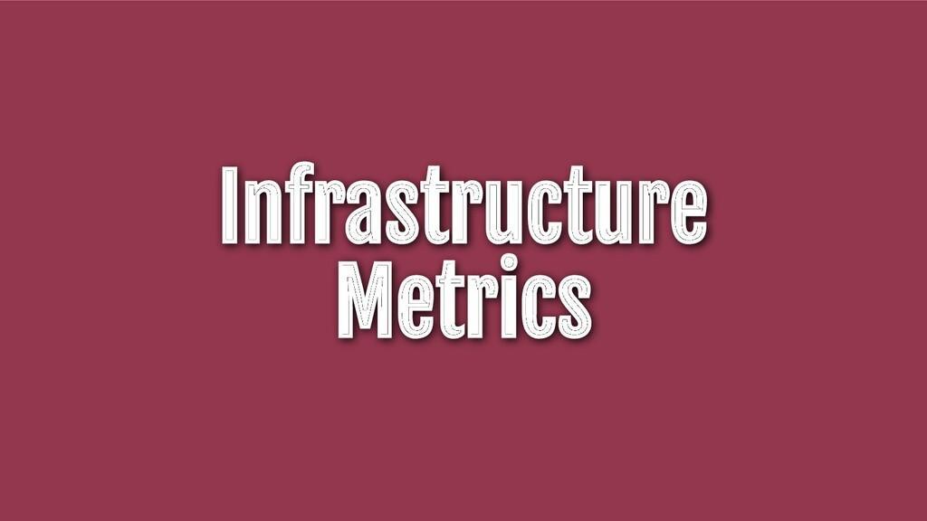 Infrastructure Metrics