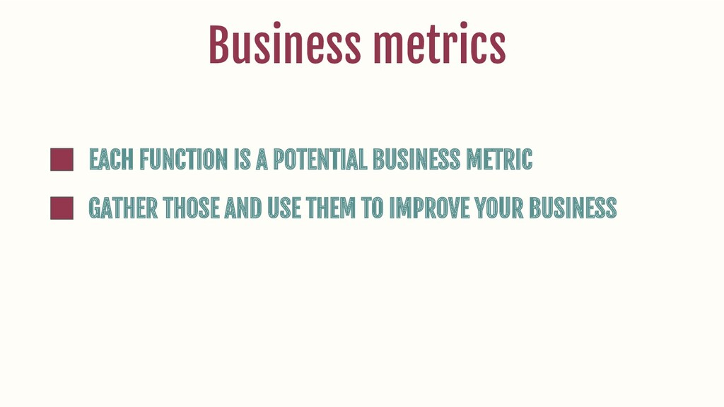 EACH FUNCTION IS A POTENTIAL BUSINESS METRIC GA...