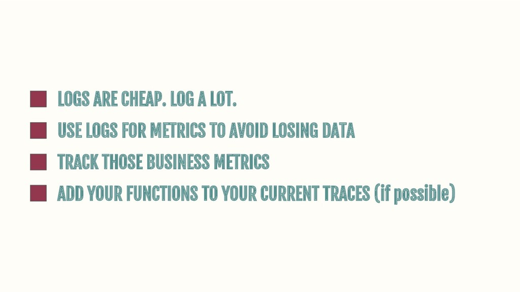 USE LOGS FOR METRICS TO AVOID LOSING DATA ADD Y...