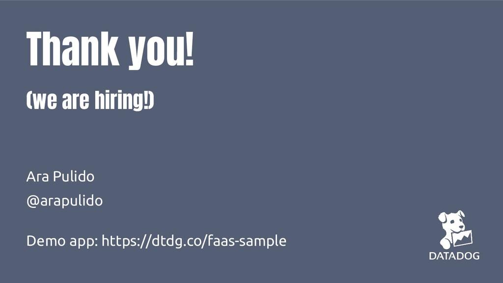 Thank you! (we are hiring!) Ara Pulido @arapuli...