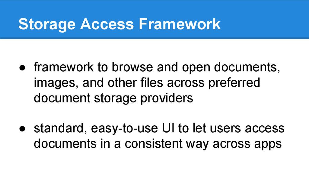 Storage Access Framework ● framework to browse ...
