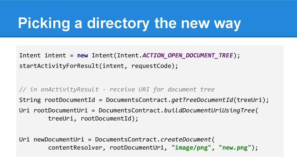 Picking a directory the new way Intent intent =...