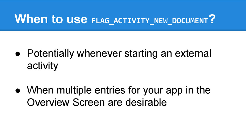 When to use FLAG_ACTIVITY_NEW_DOCUMENT? ● Poten...