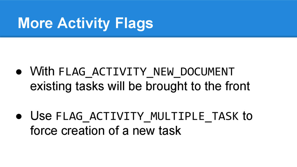 More Activity Flags ● With FLAG_ACTIVITY_NEW_DO...
