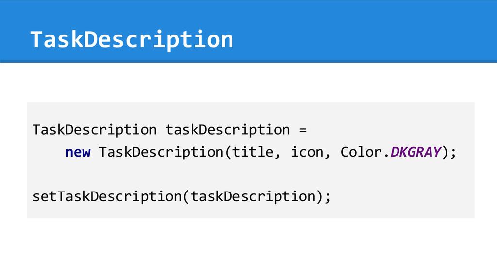 TaskDescription TaskDescription taskDescription...