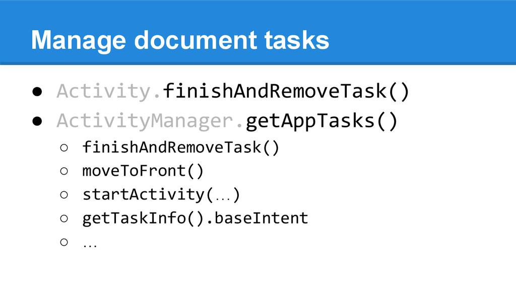 Manage document tasks ● Activity.finishAndRemov...