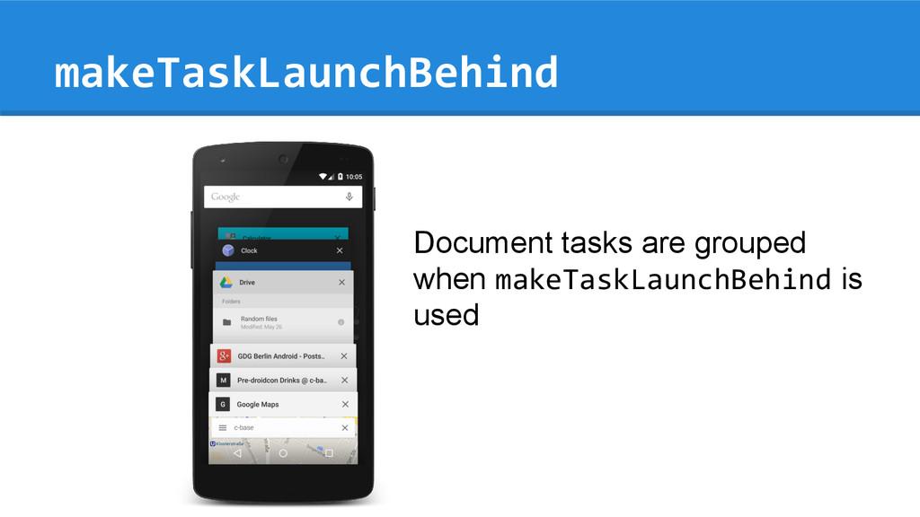 makeTaskLaunchBehind Document tasks are grouped...