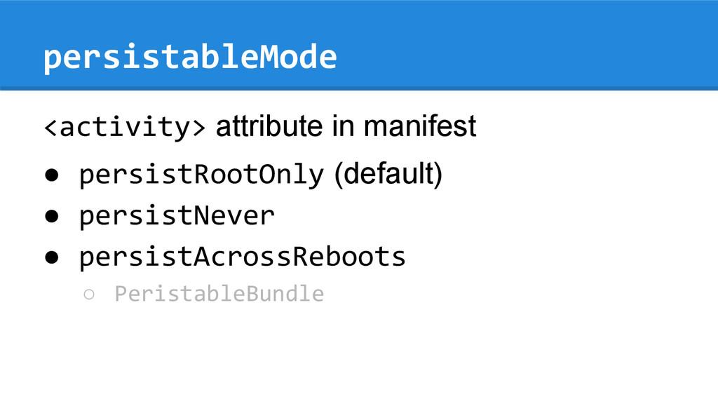 persistableMode <activity> attribute in manifes...