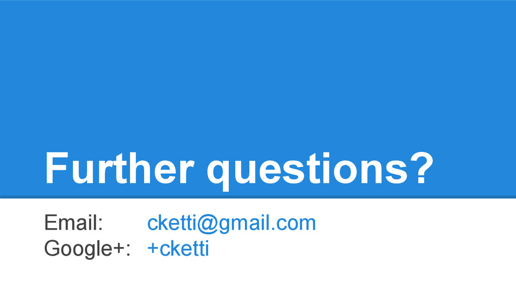 Further questions? Email: cketti@gmail.com Goog...