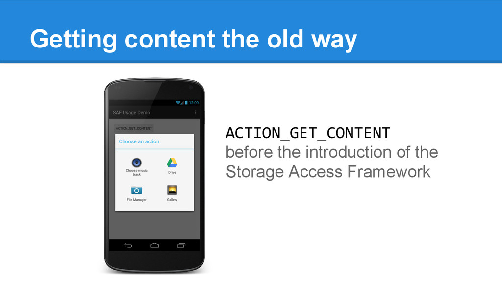 Getting content the old way ACTION_GET_CONTENT ...